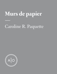 Caroline R. Paquette - Murs de papier.
