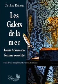 Caroline Rainette - Les galets de la mer - Louise Ackermann femme révoltée.