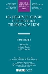 Caroline Regad - Les juristes de Louis XIII et de Richelieu, théoriciens de l'Etat.