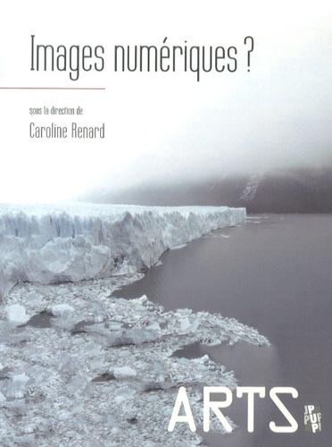 Caroline Renard - Images numériques ? - Leurs effets sur le cinéma et les autres arts.