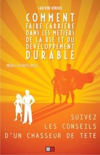 Caroline Renoux - Comment faire carrière dans les métiers de la RSE et du développement durable - Suivez les conseils d'un chasseur de tête.