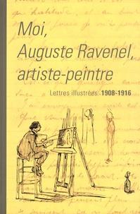 Caroline Rimbault-Minot - Moi, Auguste Ravenel, artiste-peintre - Lettres illustrées, 1908-1916.