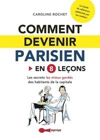 Caroline Rochet - Comment devenir parisien en 8 leçons.
