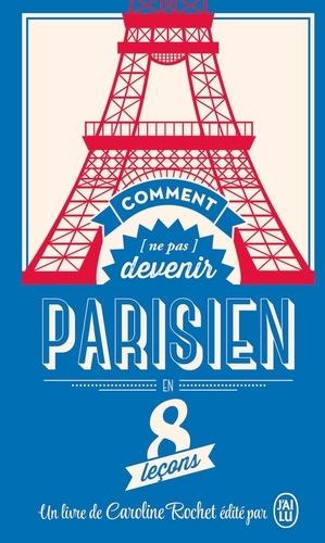 Caroline Rochet - Comment (ne pas) devenir Parisien en 8 leçons.