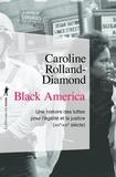 Caroline Rolland-Diamond - Black America - Une histoire des luttes pour l'égalité et la justice (XIXe-XXIe siècle).
