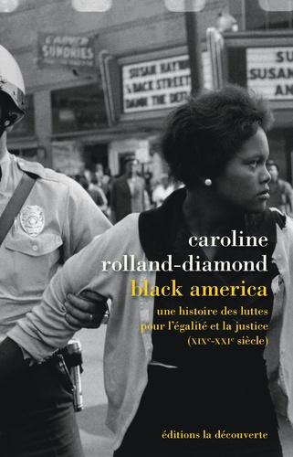Black America. Une histoire des luttes pour l'égalité et la justice (XIXe-XXIe siècle)