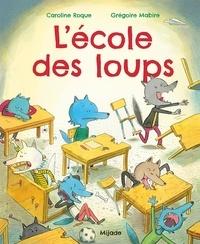 Caroline Roque et Grégoire Mabire - L'école des loups.