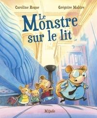 Caroline Roque et Grégoire Mabire - Le monstre sur le lit.