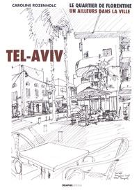Caroline Rozenholc - Tel-Aviv - Le quartier de Florentine, un ailleurs dans la ville.