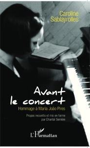 Caroline Sablayrolles et Chantal Serrière - Avant le concert - Hommage à Maria Joao Pires. 1 CD audio