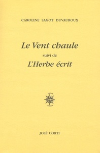 Caroline Sagot Duvauroux - Le Vent chaule suivi de L'Herbe écrit.