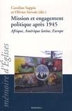Caroline Sappia et Olivier Servais - Mission et engagement politique après 1945 - Afrique, Amérique latine, Europe.