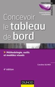 Caroline Selmer - Concevoir le tableau de bord - 4e éd. - Méthodologie, outils et modèles visuels.