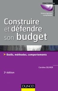 Caroline Selmer - Construire et défendre son budget - Outils, méthodes, comportements.