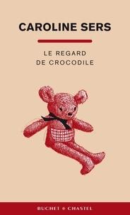 Caroline Sers - Le regard de crocodile.