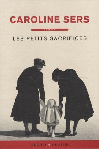 Caroline Sers - Les petits sacrifices.