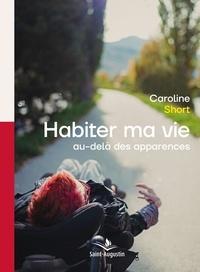 Caroline Short - Habiter ma vie au-delà des apparences.