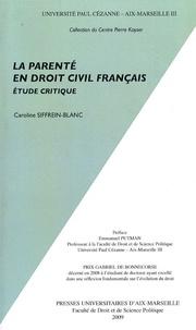 Caroline Siffrein-Blanc - La parenté en droit civil français - Etude critique.