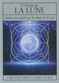 Caroline Smith et John Astrop - L'oracle de la Lune - Laissez-vous guider par les phases de la Lune. Avec 1 livret et 72 cartes.