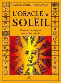 Caroline Smith et John Astrop - L'oracle du soleil - Des cartes astrologiques pour éclairer votre vie.