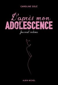 Caroline Solé - D'après mon adolescence - Journal intime.