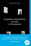 Caroline Solé - La Petite Romancière, la star et l'assassin.