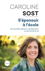 Caroline Sost - S'épanouir à l'école - De nouvelles clés pour une éducation au service de la vie.