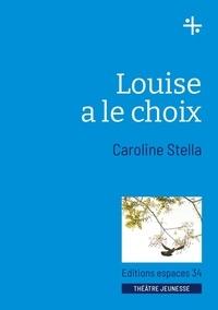 Caroline Stella - Louise a le choix.