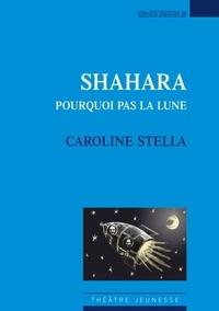 Caroline Stella - Shahara - Pourquoi pas la lune.