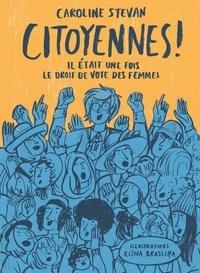 Caroline Stevan - Citoyennes ! - Il était une fois le droit de vote des femmes.