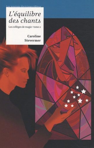 Caroline Stevermer - Les Collèges de magie Tome 2 : L'équilibre des chants.