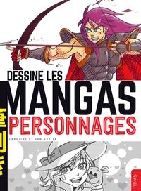 Caroline Ta et Van Huy Ta - Dessine les Mangas Personnages.