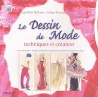 Caroline Tatham et Julian Seaman - Le dessin de mode - Techniques et création.