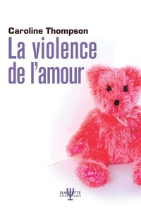 Caroline Thompson - LA VIOLENCE DE L'AMOUR.