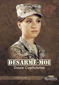 Caroline Tillman - Désarme-moi - Douce Capitulation (tome 1).