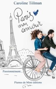 Caroline Tillman - Paris, mon amour - Tome 3 : Passionnément.