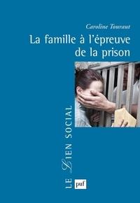 Caroline Touraut - La famille à l'épreuve de la prison.
