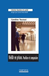 Caroline Touraut - Vieillir en prison - Punition et compassion.