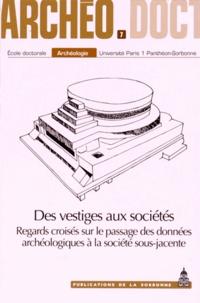 Caroline Trémeaud et Thibault Vallette - Des vestiges aux sociétés - Regards croisés sur le passage des données archéologiques à la société sous-jacente.