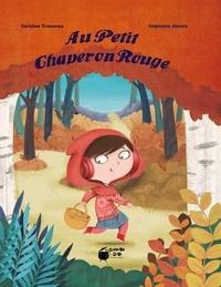 Caroline Triaureau et Stéphanie Alastra - Au Petit Chaperon Rouge.