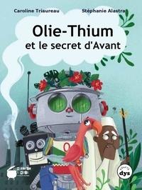 Caroline Triaureau et Stéphanie Alastra - Olie-thium et le secret d'Avant - Tome 1.
