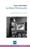 Caroline Tron-Carroz - La Boîte Télévisuelle - Le poste de télévision et les artistes.