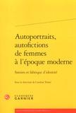 Caroline Trotot - Autoportraits, autofictions de femmes à l'époque moderne - Savoirs et fabrique d'identité.