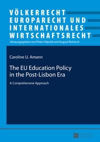 Caroline u. Amann - The EU Education Policy in the Post-Lisbon Era - A Comprehensive Approach.