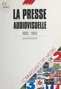 Caroline Ulmann-Mauriat - La Presse audiovisuelle (1993-1994).