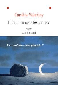 Caroline Valentiny - Il fait bleu sous les tombes.