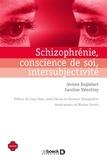 Caroline Valentiny et Jérôme Englebert - Schizophrénie, conscience de soi, intersubjectivité - Essai de psychopathologie phénomélogique en première personne.