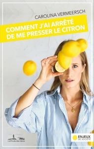 Caroline Vermeersch - Comment j'ai arrêté de me presser le citron.