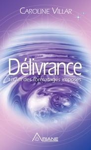 Caroline Villar et Carl Lemyre - Délivrance - La fin des formatages imposés.