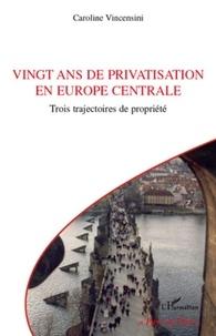 Caroline Vincensini - Vingt ans de privatisation en Europe centrale - Trois trajectoires de propriété.